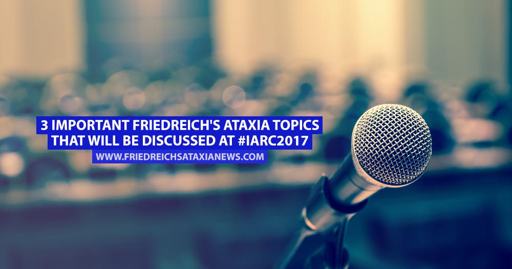 3 Temas importantes sobre la ataxia de Friedreich que serán discutidos en # IARC2017