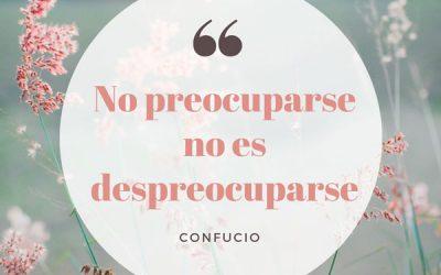 No preocuparse no es despreocuparse…